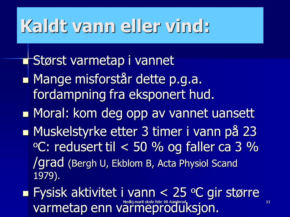 Nedkj.marit skole febr 08 Aanderud11 Kaldt vann eller vind:  Størst varmetap i vannet  Mange misforstår dette p.g.a. fordampning fra eksponert hud.