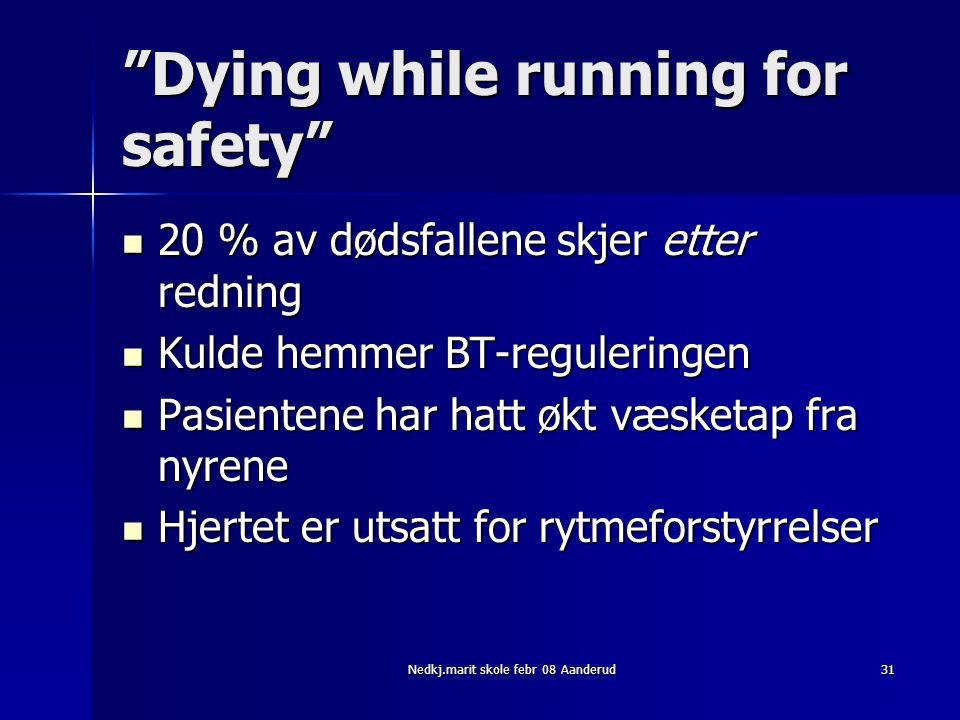 """Nedkj.marit skole febr 08 Aanderud31 """"Dying while running for safety""""  20 % av dødsfallene skjer etter redning  Kulde hemmer BT-reguleringen  Pasie"""