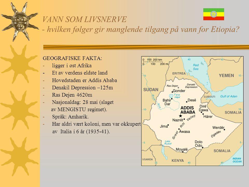 VANN SOM LIVSNERVE - hvilken følger gir manglende tilgang på vann for Etiopia?  1962: Haile Selassie gjør Eritrea til etiopisk provins  1974: Hæren