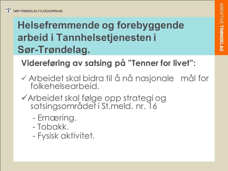 """Helsefremmende og forebyggende arbeid i Tannhelsetjenesten i Sør-Trøndelag. Videreføring av satsing på """"Tenner for livet"""":  Arbeidet skal bidra til å"""