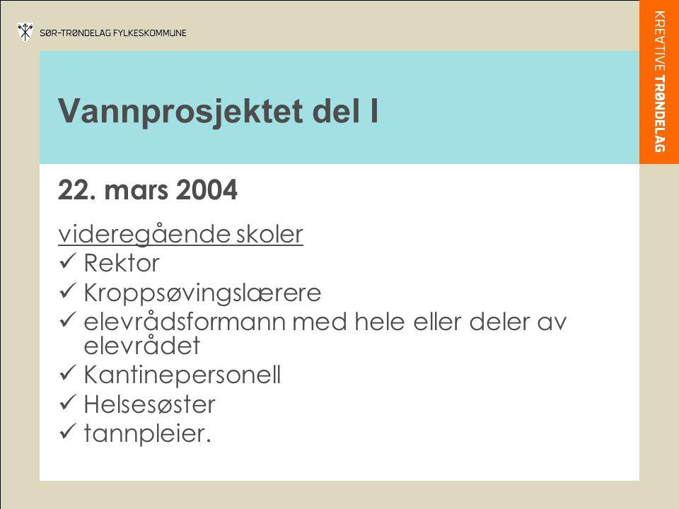 Vannprosjektet del I 22. mars 2004 videregående skoler  Rektor  Kroppsøvingslærere  elevrådsformann med hele eller deler av elevrådet  Kantinepers