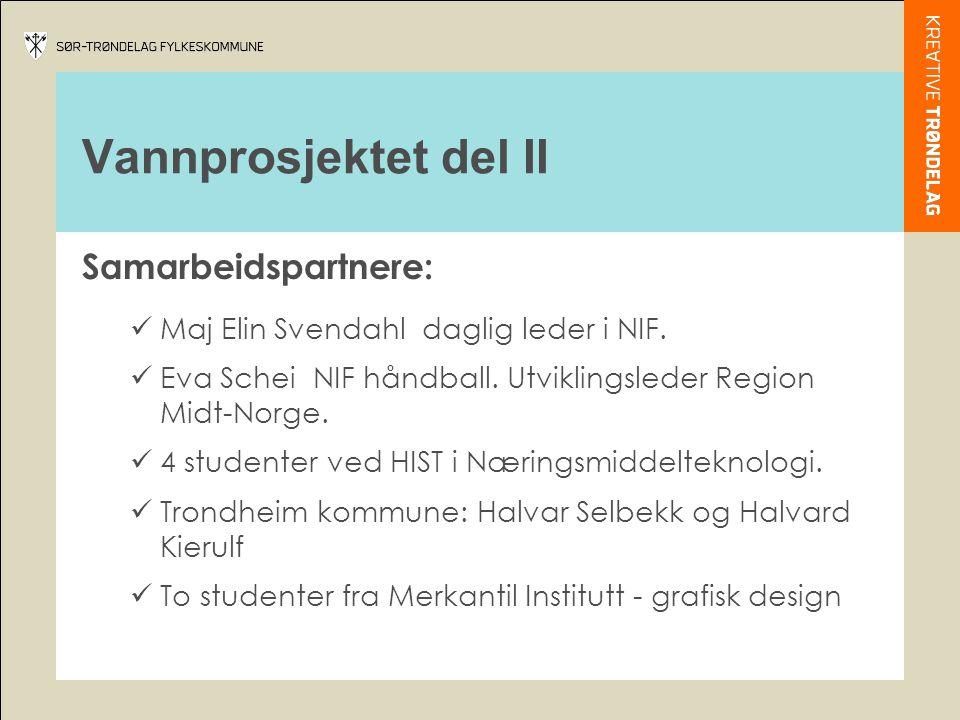 Vannprosjektet del II Samarbeidspartnere:  Maj Elin Svendahl daglig leder i NIF.  Eva Schei NIF håndball. Utviklingsleder Region Midt-Norge.  4 stu