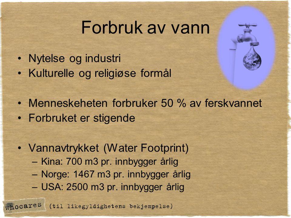 Forbruk av vann •Nytelse og industri •Kulturelle og religiøse formål •Menneskeheten forbruker 50 % av ferskvannet •Forbruket er stigende •Vannavtrykke