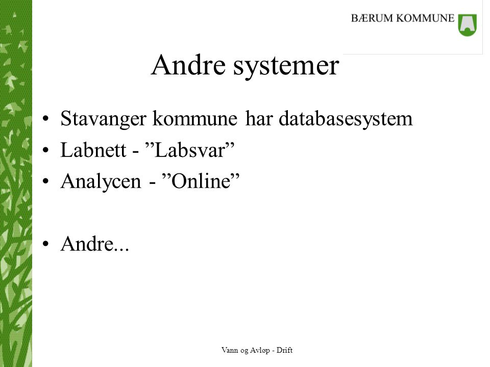 """Vann og Avløp - Drift Andre systemer •Stavanger kommune har databasesystem •Labnett - """"Labsvar"""" •Analycen - """"Online"""" •Andre..."""