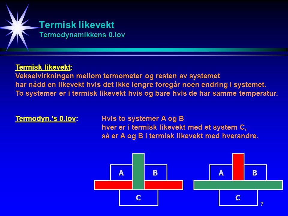7 Termisk likevekt Termodynamikkens 0.lov Termisk likevekt: Vekselvirkningen mellom termometer og resten av systemet har nådd en likevekt hvis det ikk