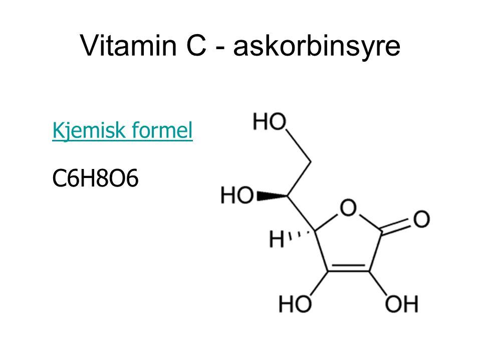 Vitamin C - askorbinsyre Kjemisk formel C6H8O6