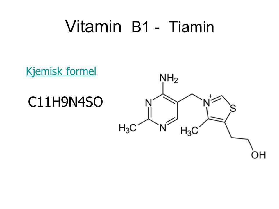 Vitamin B1 - Tiamin Kjemisk formel C11H9N4SO