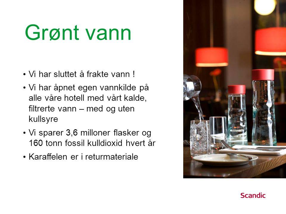 Grønt vann • Vi har sluttet å frakte vann ! • Vi har åpnet egen vannkilde på alle våre hotell med vårt kalde, filtrerte vann – med og uten kullsyre •