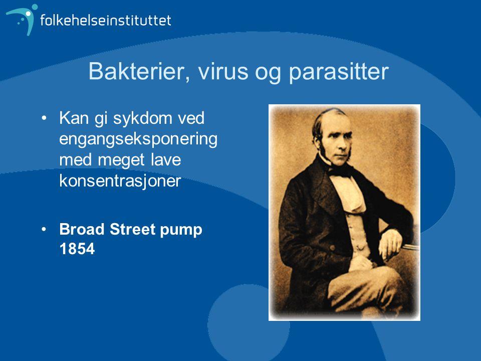 Bakterier, virus og parasitter •Kan gi sykdom ved engangseksponering med meget lave konsentrasjoner •Broad Street pump 1854