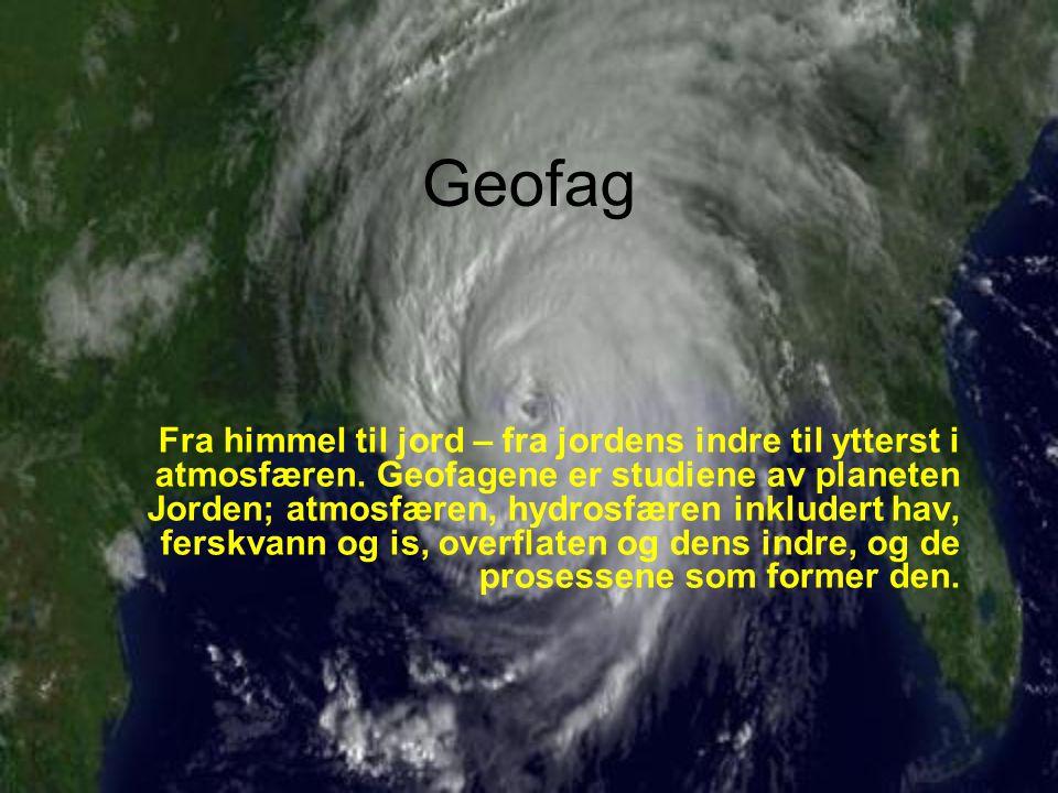 Geofag Fra himmel til jord – fra jordens indre til ytterst i atmosfæren. Geofagene er studiene av planeten Jorden; atmosfæren, hydrosfæren inkludert h