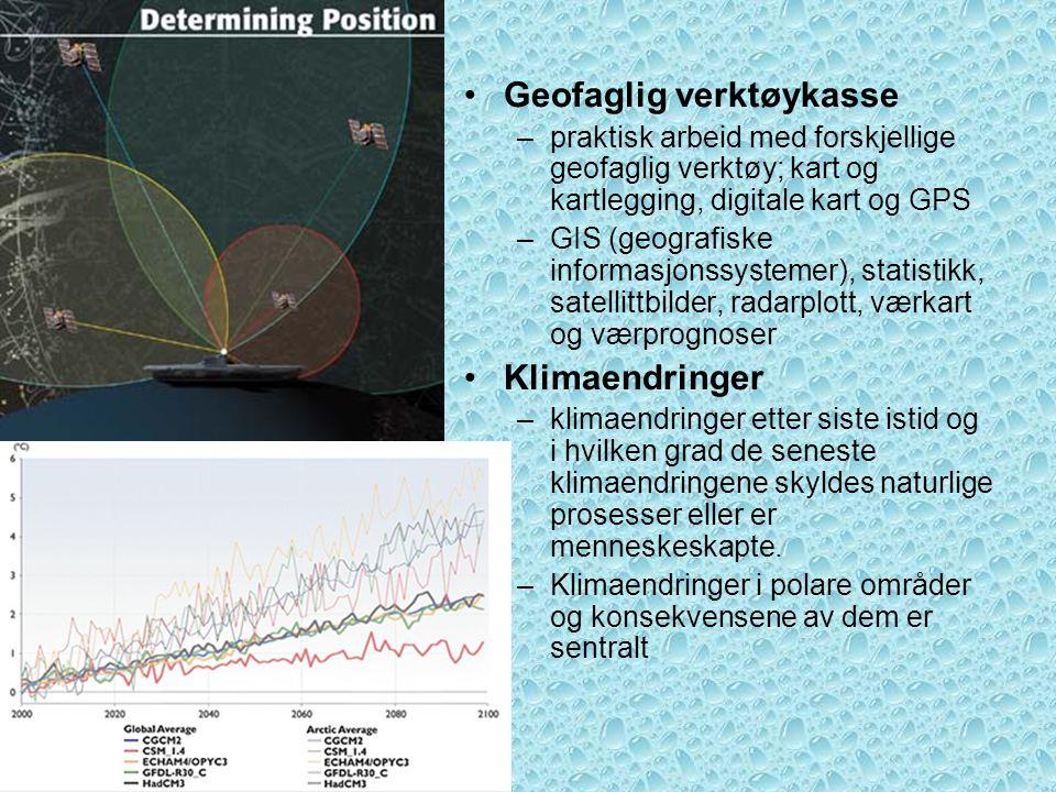 •Geofaglig verktøykasse –praktisk arbeid med forskjellige geofaglig verktøy; kart og kartlegging, digitale kart og GPS –GIS (geografiske informasjonss