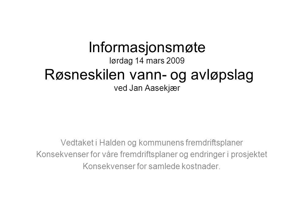 Informasjonsmøte lørdag 14 mars 2009 Røsneskilen vann- og avløpslag ved Jan Aasekjær Vedtaket i Halden og kommunens fremdriftsplaner Konsekvenser for