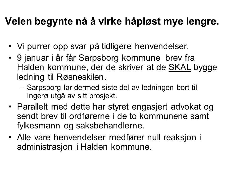 Veien begynte nå å virke håpløst mye lengre. •Vi purrer opp svar på tidligere henvendelser. •9 januar i år får Sarpsborg kommune brev fra Halden kommu