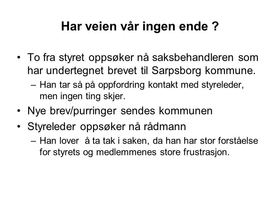 Har veien vår ingen ende ? •To fra styret oppsøker nå saksbehandleren som har undertegnet brevet til Sarpsborg kommune. –Han tar så på oppfordring kon