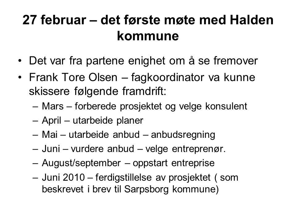 27 februar – det første møte med Halden kommune •Det var fra partene enighet om å se fremover •Frank Tore Olsen – fagkoordinator va kunne skissere føl