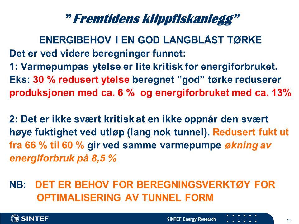 """SINTEF Energy Research 11 """"Fremtidens klippfiskanlegg"""" ENERGIBEHOV I EN GOD LANGBLÅST TØRKE Det er ved videre beregninger funnet: 1: Varmepumpas ytels"""