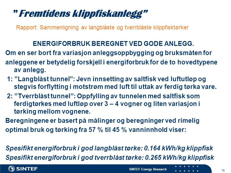 """SINTEF Energy Research 16 """"Fremtidens klippfiskanlegg"""" Rapport: Sammenligning av langblåste og tverrblåste klippfisktørker ENERGIFORBRUK BEREGNET VED"""