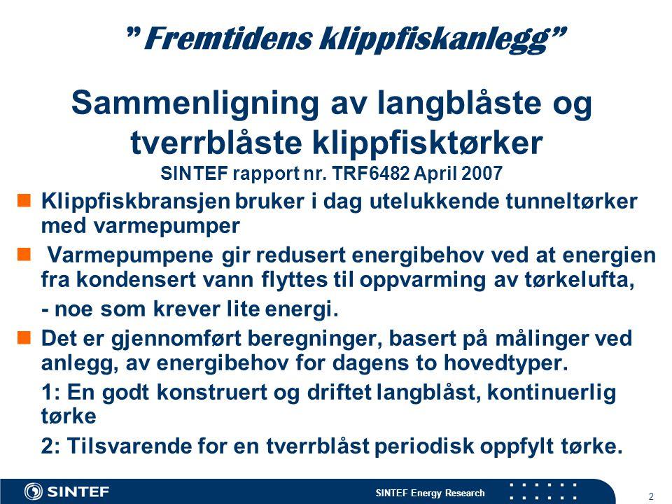 """SINTEF Energy Research 2 """"Fremtidens klippfiskanlegg""""  Klippfiskbransjen bruker i dag utelukkende tunneltørker med varmepumper  Varmepumpene gir red"""
