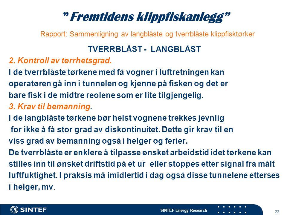 """SINTEF Energy Research 22 """"Fremtidens klippfiskanlegg"""" Rapport: Sammenligning av langblåste og tverrblåste klippfisktørker TVERRBLÅST - LANGBLÅST 2. K"""