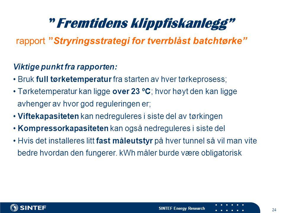 """SINTEF Energy Research 24 rapport """"Stryringsstrategi for tverrblåst batchtørke"""" """"Fremtidens klippfiskanlegg"""" Viktige punkt fra rapporten: • Bruk full"""