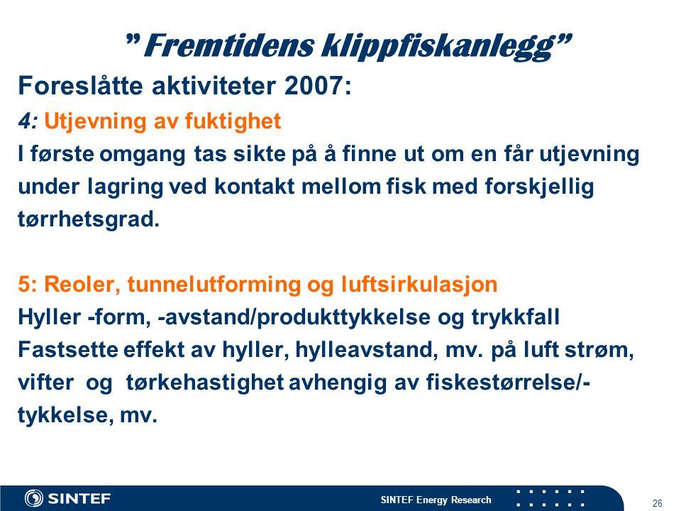 """SINTEF Energy Research 26 """"Fremtidens klippfiskanlegg"""" Foreslåtte aktiviteter 2007: 4: Utjevning av fuktighet I første omgang tas sikte på å finne ut"""