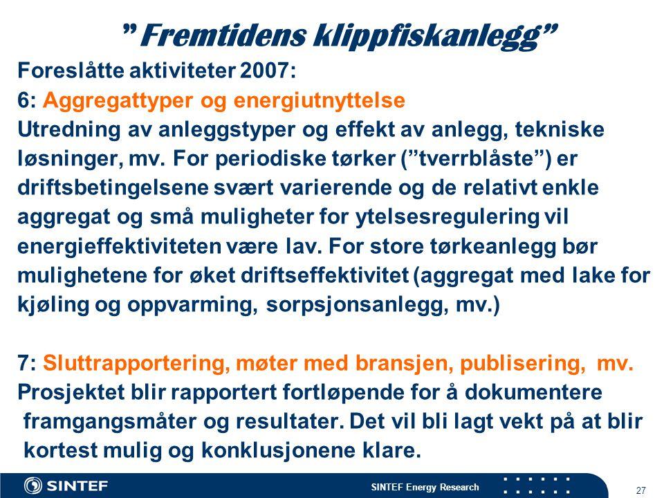 """SINTEF Energy Research 27 """"Fremtidens klippfiskanlegg"""" Foreslåtte aktiviteter 2007: 6: Aggregattyper og energiutnyttelse Utredning av anleggstyper og"""