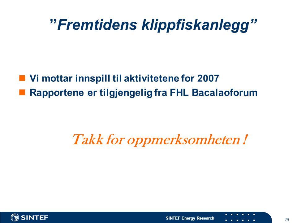 SINTEF Energy Research 29  Vi mottar innspill til aktivitetene for 2007  Rapportene er tilgjengelig fra FHL Bacalaoforum Takk for oppmerksomheten !