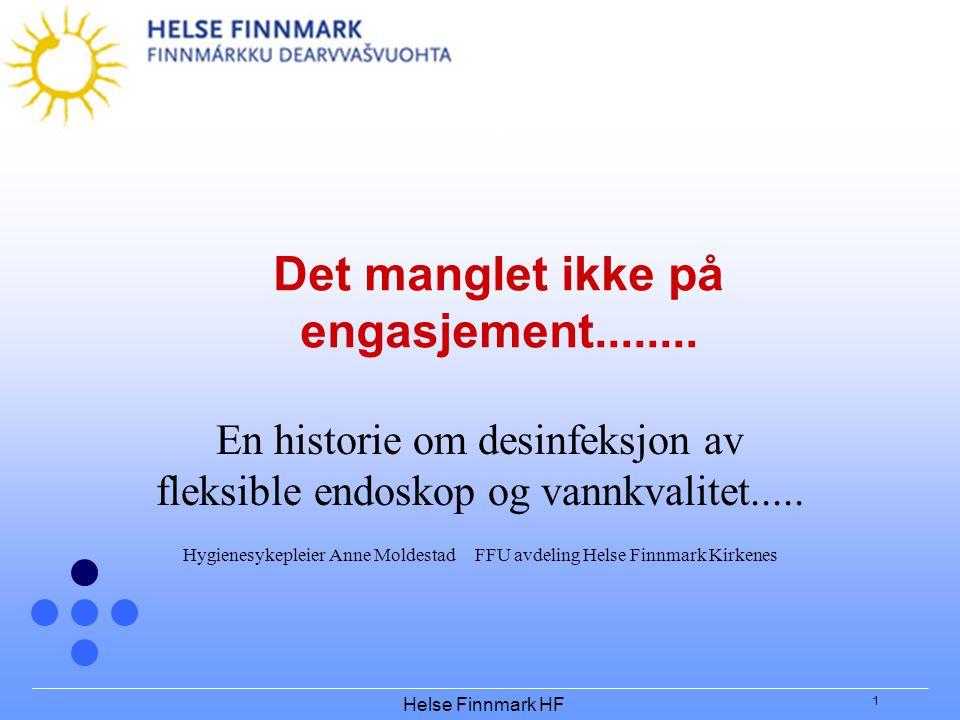 Helse Finnmark HF 1 Det manglet ikke på engasjement........ En historie om desinfeksjon av fleksible endoskop og vannkvalitet..... Hygienesykepleier A