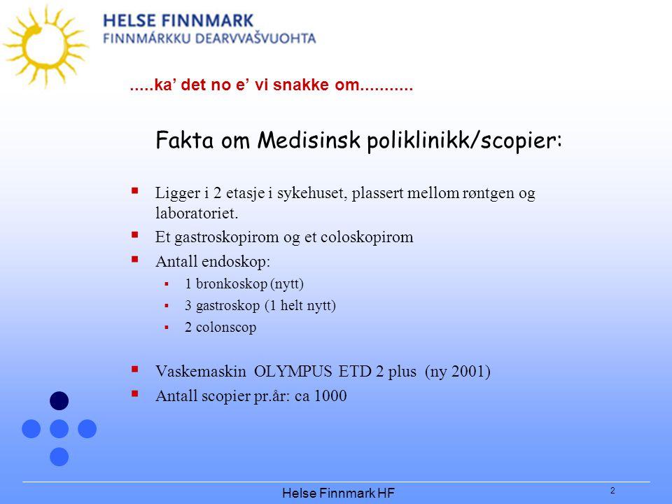 Helse Finnmark HF 2.....ka' det no e' vi snakke om........... Fakta om Medisinsk poliklinikk/scopier:  Ligger i 2 etasje i sykehuset, plassert mellom
