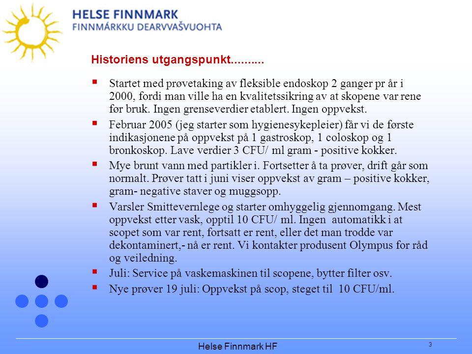 Helse Finnmark HF 3 Historiens utgangspunkt..........  Startet med prøvetaking av fleksible endoskop 2 ganger pr år i 2000, fordi man ville ha en kva