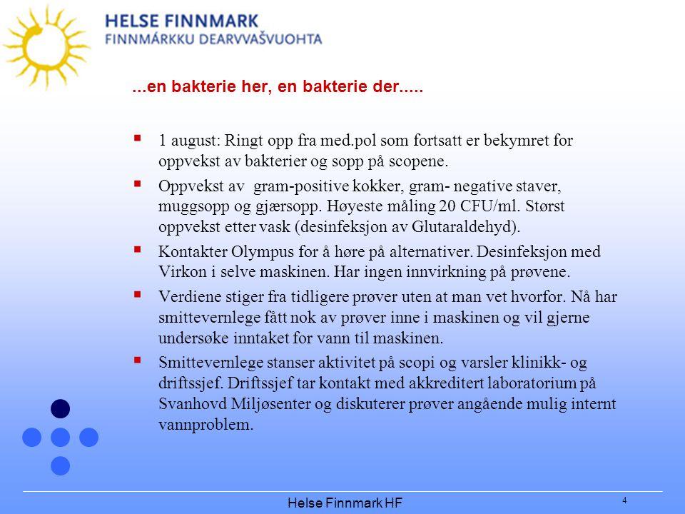 Helse Finnmark HF 4...en bakterie her, en bakterie der.....  1 august: Ringt opp fra med.pol som fortsatt er bekymret for oppvekst av bakterier og so