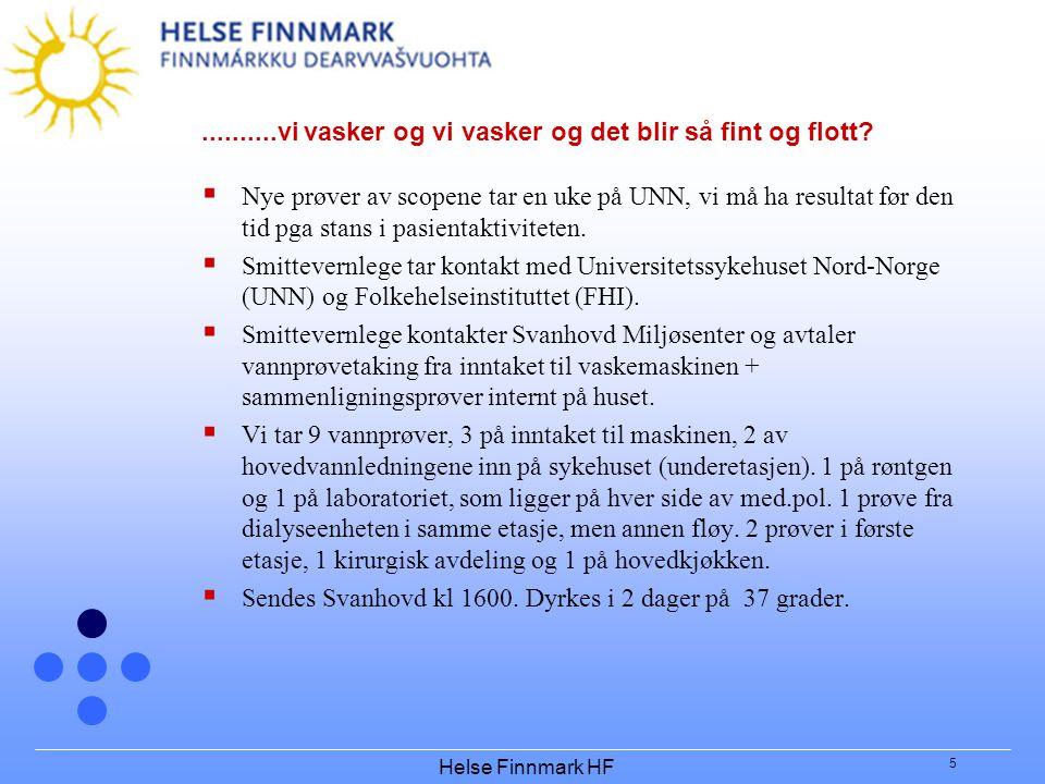 Helse Finnmark HF 5..........vi vasker og vi vasker og det blir så fint og flott?  Nye prøver av scopene tar en uke på UNN, vi må ha resultat før den