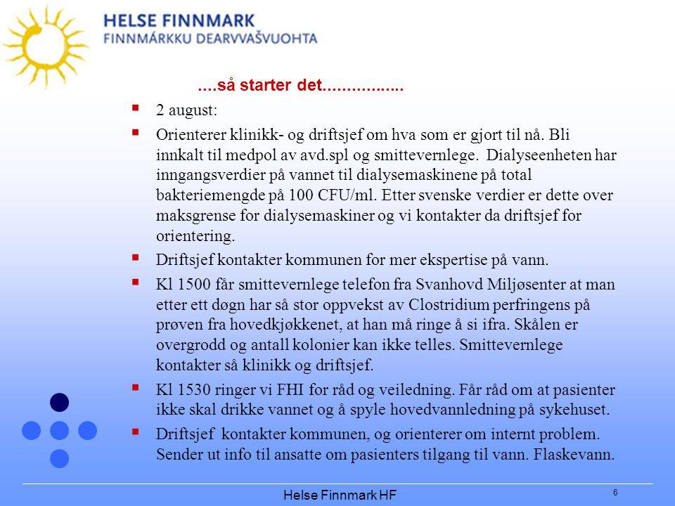 Helse Finnmark HF 6....så starter det.................  2 august:  Orienterer klinikk- og driftsjef om hva som er gjort til nå. Bli innkalt til medp