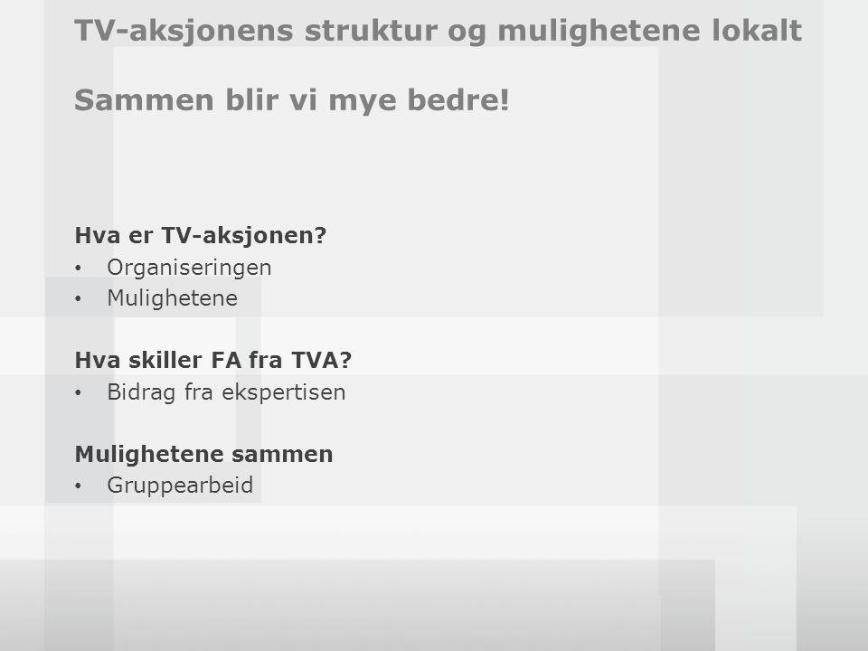 TV-aksjonens struktur og mulighetene lokalt Sammen blir vi mye bedre! Hva er TV-aksjonen? • Organiseringen • Mulighetene Hva skiller FA fra TVA? • Bid
