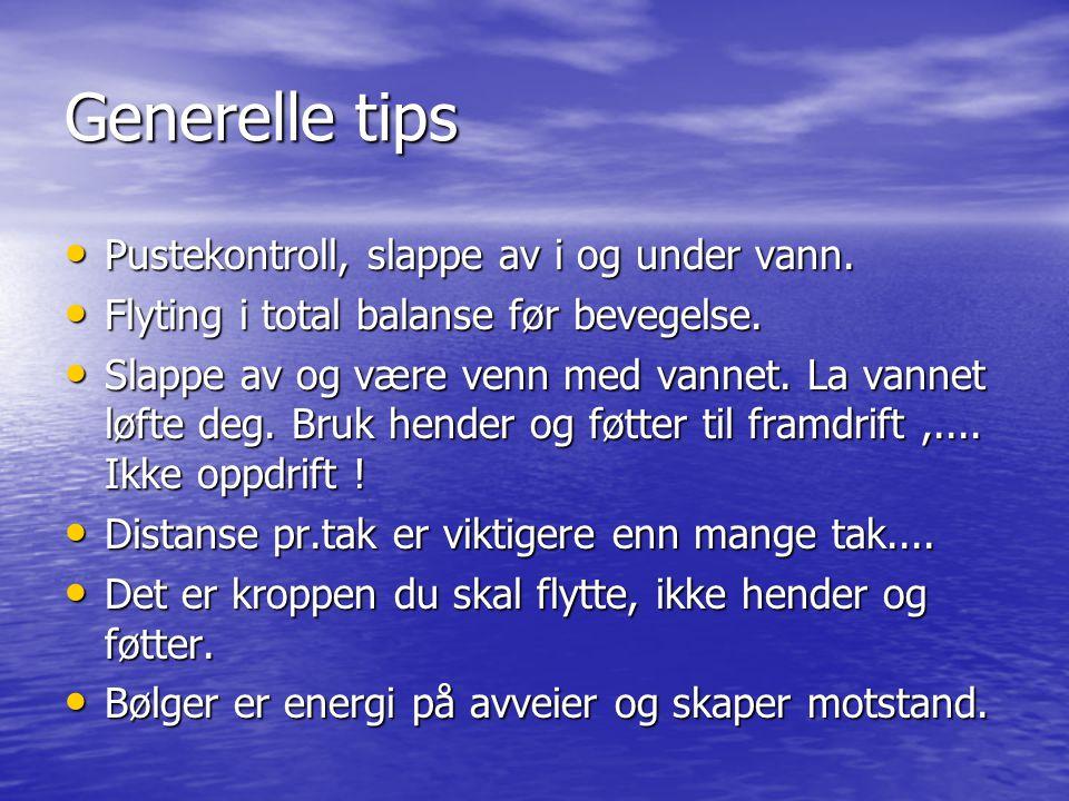 Generelle tips • Pustekontroll, slappe av i og under vann. • Flyting i total balanse før bevegelse. • Slappe av og være venn med vannet. La vannet løf