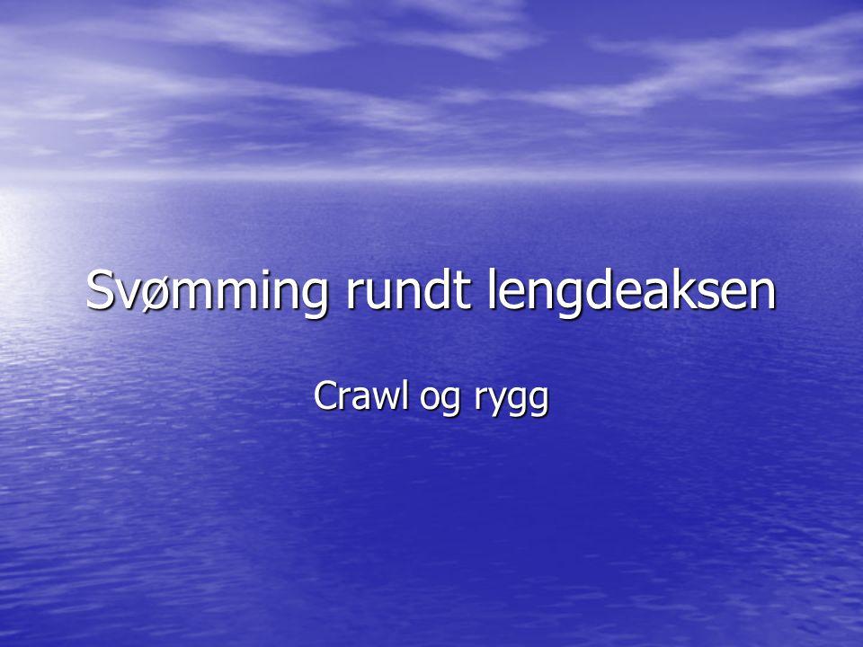 Svømming rundt lengdeaksen Crawl og rygg