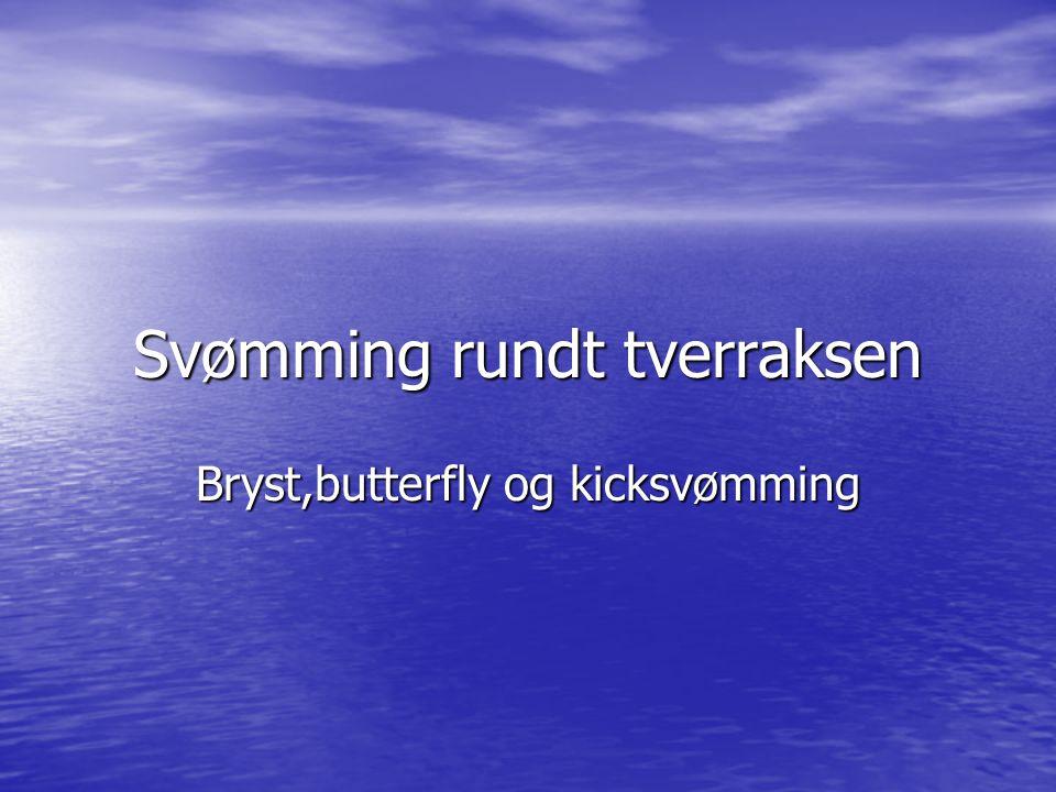 Svømming rundt tverraksen Bryst,butterfly og kicksvømming