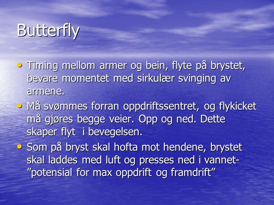 Butterfly • Timing mellom armer og bein, flyte på brystet, bevare momentet med sirkulær svinging av armene. • Må svømmes forran oppdriftssentret, og f