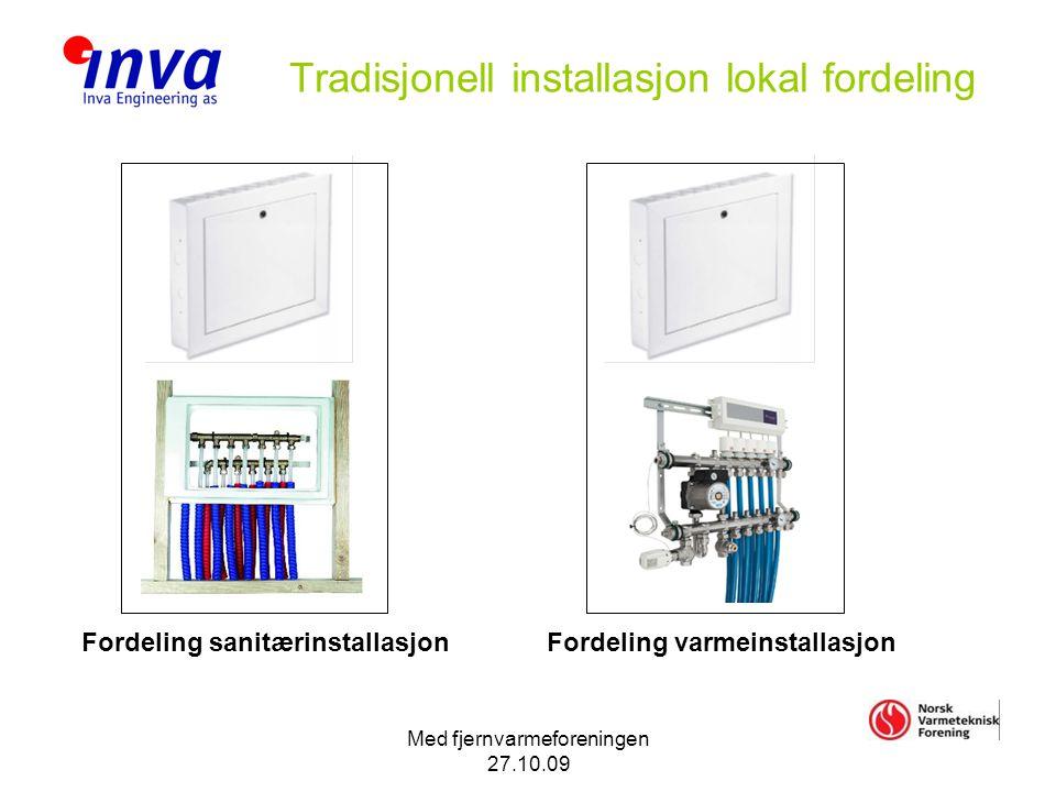 Med fjernvarmeforeningen 27.10.09 Tradisjonell installasjon lokal fordeling Fordeling sanitærinstallasjonFordeling varmeinstallasjon