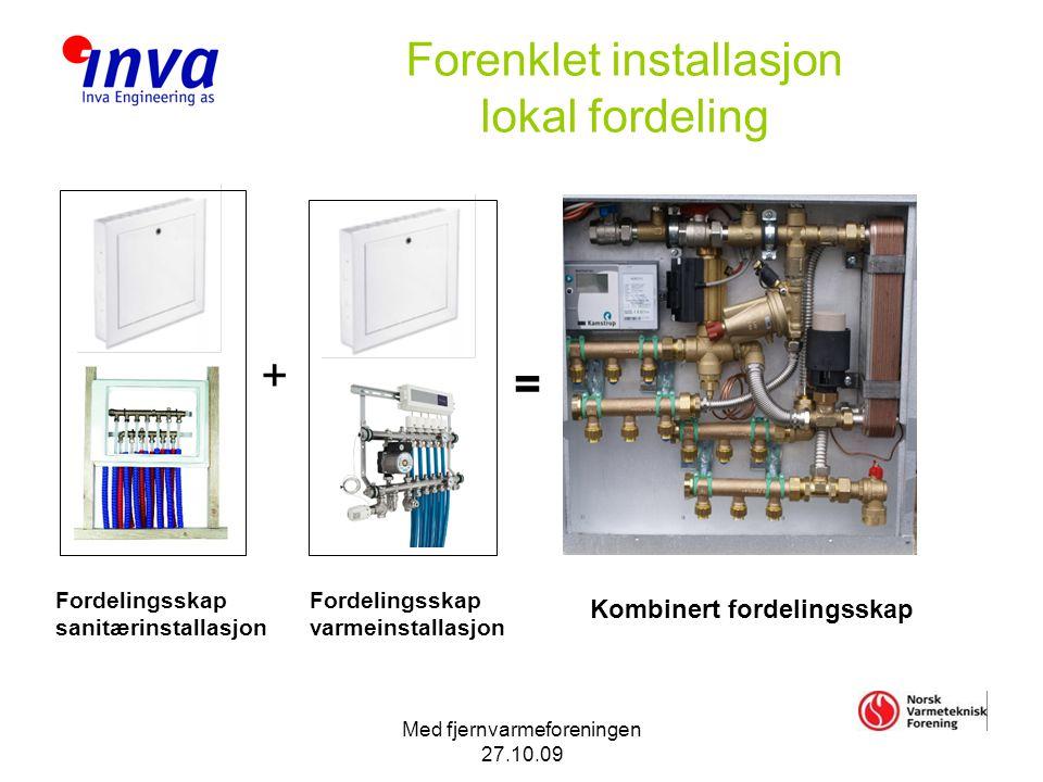 Med fjernvarmeforeningen 27.10.09 Forenklet installasjon lokal fordeling Fordelingsskap sanitærinstallasjon Fordelingsskap varmeinstallasjon Kombinert fordelingsskap + =