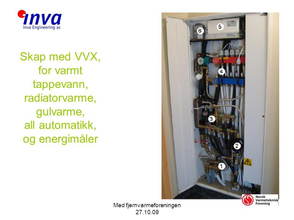 Med fjernvarmeforeningen 27.10.09 Skap med VVX, for varmt tappevann, radiatorvarme, gulvarme, all automatikk, og energimåler