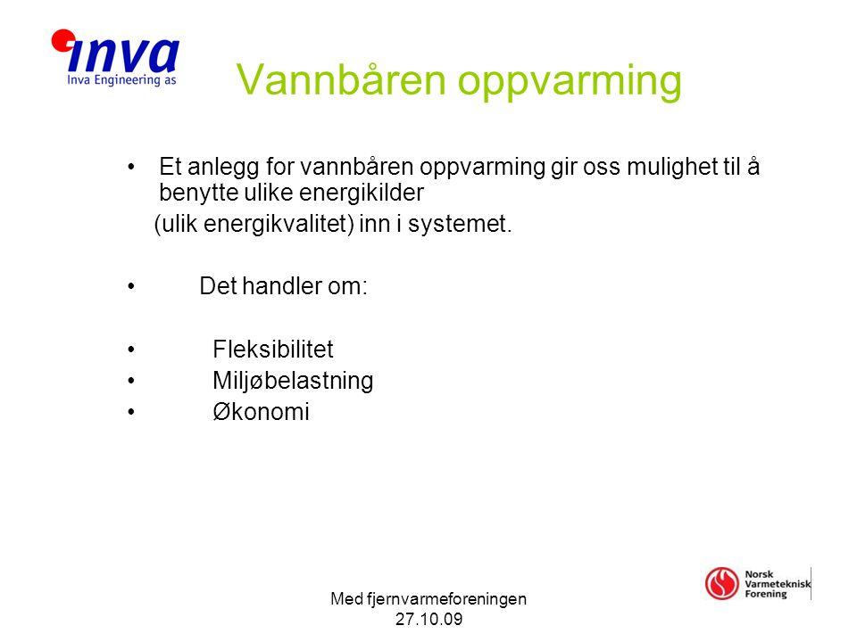 Med fjernvarmeforeningen 27.10.09 Vannbåren oppvarming •Et anlegg for vannbåren oppvarming gir oss mulighet til å benytte ulike energikilder (ulik energikvalitet) inn i systemet.