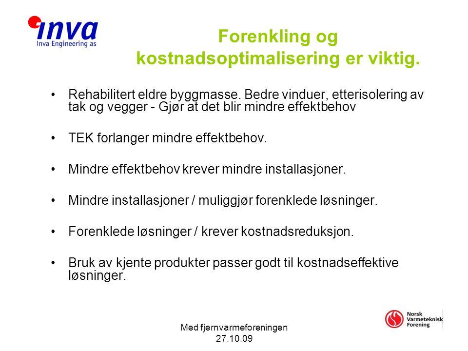 Med fjernvarmeforeningen 27.10.09 Forenkling og kostnadsoptimalisering er viktig.