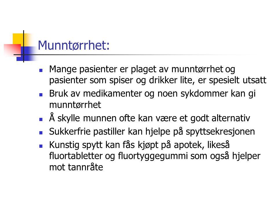 Munntørrhet:  Mange pasienter er plaget av munntørrhet og pasienter som spiser og drikker lite, er spesielt utsatt  Bruk av medikamenter og noen syk