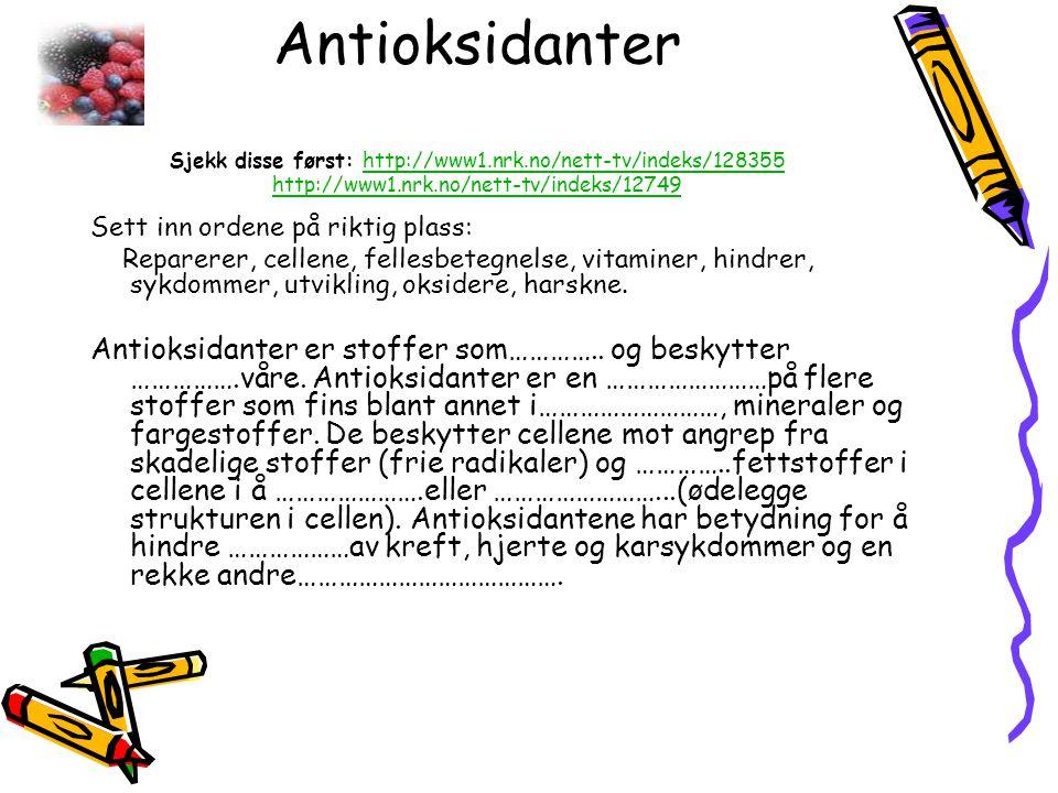 Antioksidanter Sjekk disse først: http://www1.nrk.no/nett-tv/indeks/128355 http://www1.nrk.no/nett-tv/indeks/12749http://www1.nrk.no/nett-tv/indeks/12