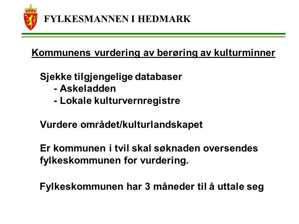 FYLKESMANNEN I HEDMARK Kommunens vurdering av berøring av kulturminner Sjekke tilgjengelige databaser - Askeladden - Lokale kulturvernregistre Vurdere