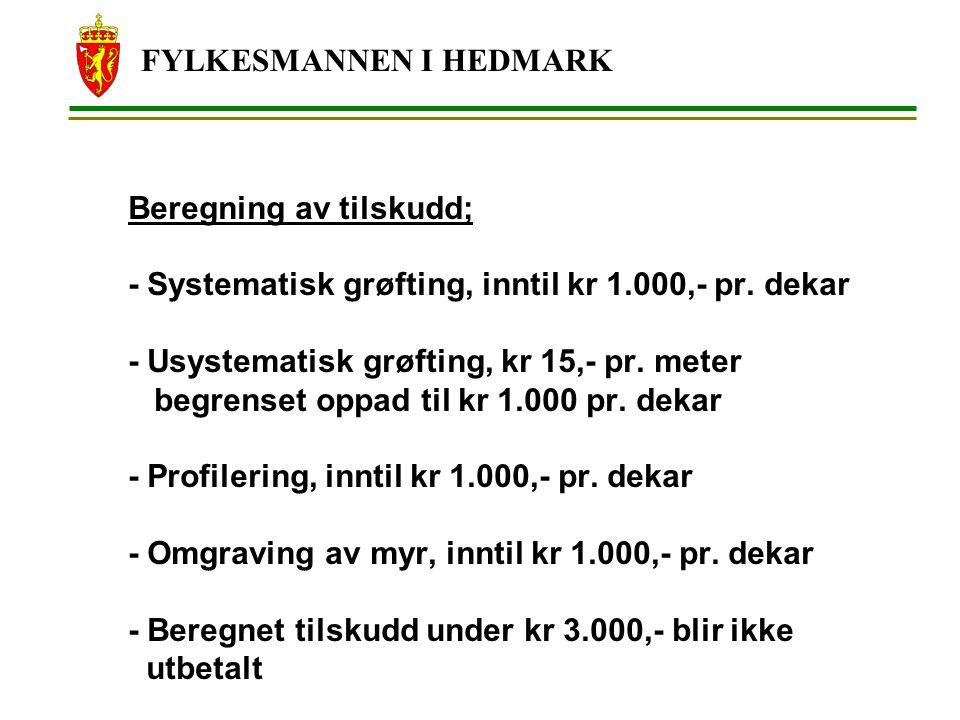 FYLKESMANNEN I HEDMARK Beregning av tilskudd; - Systematisk grøfting, inntil kr 1.000,- pr. dekar - Usystematisk grøfting, kr 15,- pr. meter begrenset
