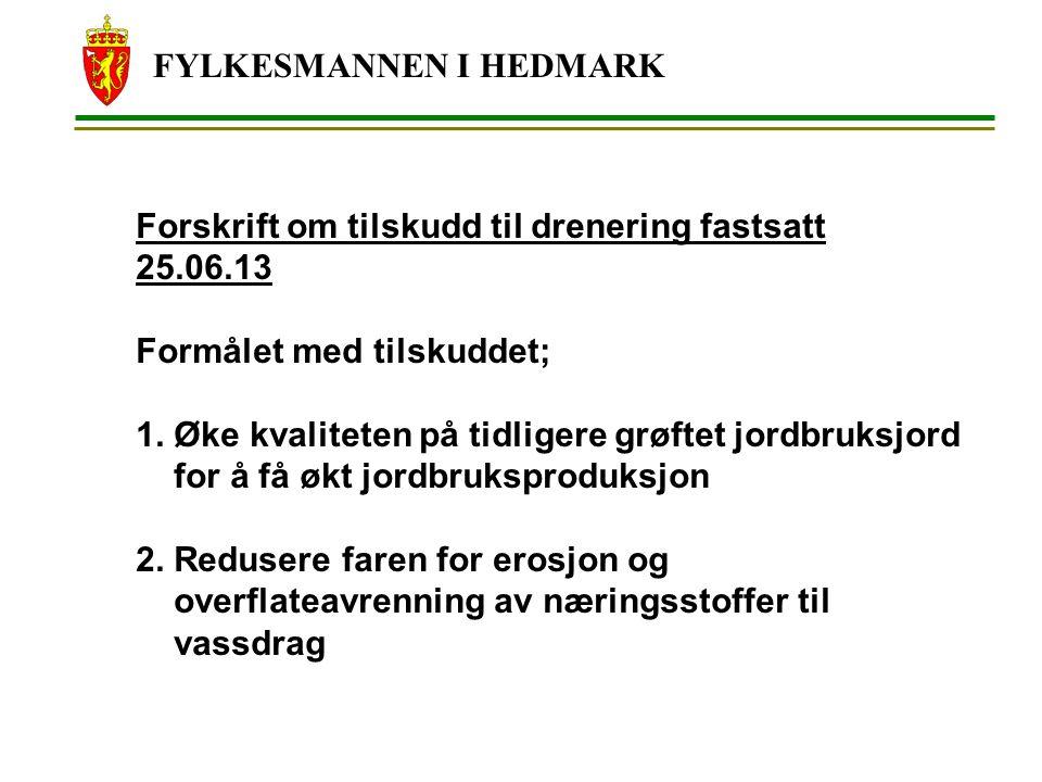 FYLKESMANNEN I HEDMARK Forskrift om tilskudd til drenering fastsatt 25.06.13 Formålet med tilskuddet; 1. Øke kvaliteten på tidligere grøftet jordbruks