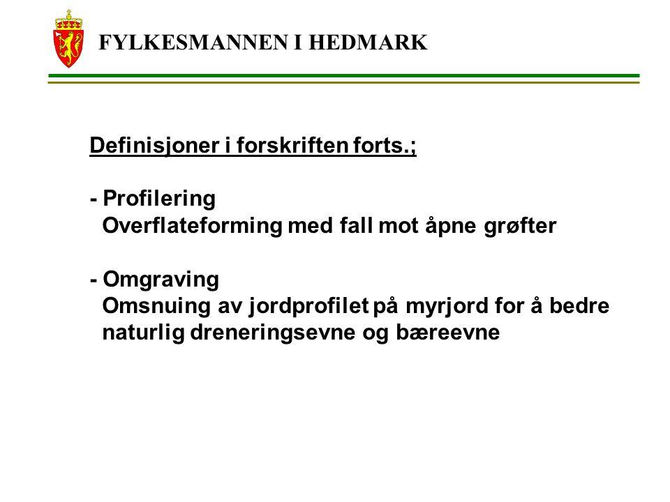 FYLKESMANNEN I HEDMARK Definisjoner i forskriften forts.; - Profilering Overflateforming med fall mot åpne grøfter - Omgraving Omsnuing av jordprofilet på myrjord for å bedre naturlig dreneringsevne og bæreevne