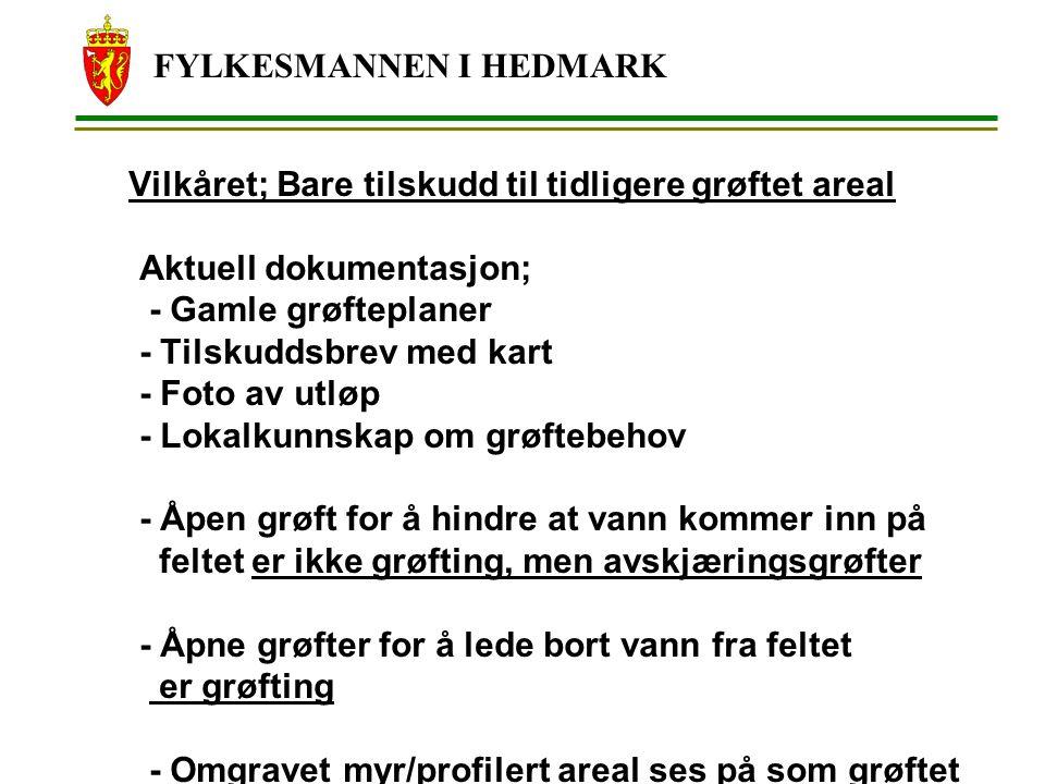FYLKESMANNEN I HEDMARK Vilkåret; Bare tilskudd til tidligere grøftet areal Aktuell dokumentasjon; - Gamle grøfteplaner - Tilskuddsbrev med kart - Foto